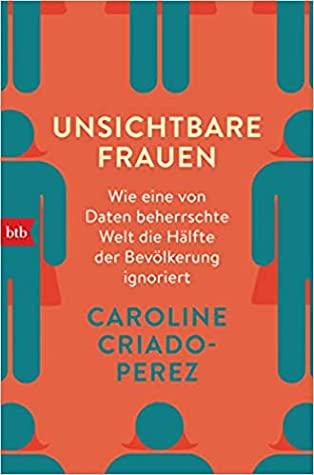 Unsichtbare Frauen: Wie eine von Männern gemachte Welt die Hälfte der Bevölkerung ignoriert