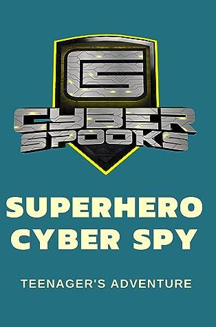Superhero Cyber Spy: Teenager's Adventure: Spy Books Non Fiction
