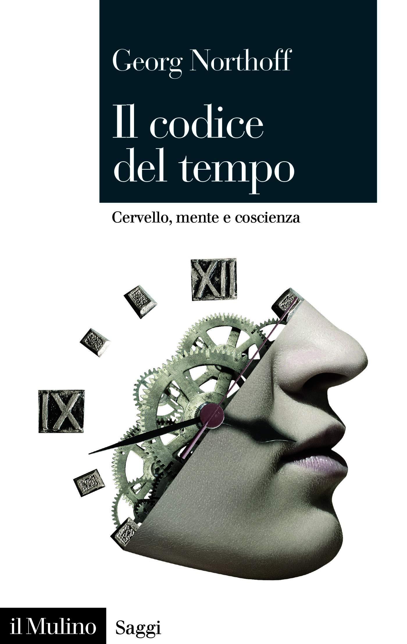 Il codice del tempo: Cervello, mente e coscienza (Saggi) Georg Northoff