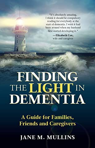 Finding the Light in Dementia: A Guide for Families, Friends and Caregivers