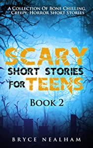 Scary Short Stories for Teens Book 2: A Collection of Bone Chilling, Creepy, Horror Short Stories
