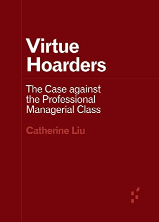 Virtue Hoarders: The Case against the Professional Managerial Class