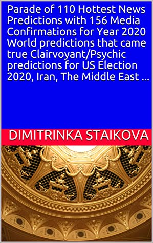 Parade of 110 Hottest News Predictions with 156 Media Confirmations for Year 2020 World predictions that came true Clairvoyant/Psychic predictions for US Election 2020, Iran, The Middle East ...