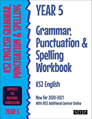 Year 5 Grammar, Punctuation and Spelling Workbook KS2 English: New for 2020-2021 With FREE Additional Content Online
