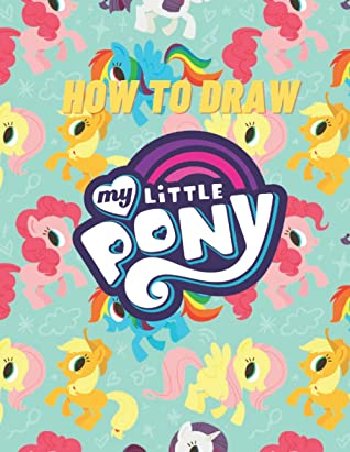How To Draw My Little Pony: A Book For Children To Learn To Sketch Their Favorite Characters