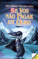 Se Vos Não Pagar em Ouro - Vol. II (If I Pay Thee Not In Gold, #2)