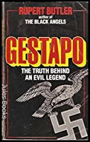 Gestapo the Truth Behind an Evil Legend