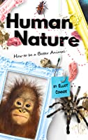Human Nature: How to be a Better Animal