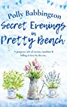 Secret Evenings in Pretty Beach : A cosy, feel-good, uplifting romantic read to escape with in 2021 - love, life, & secrets by the sea.