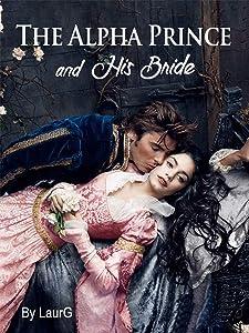 The Alpha Prince and His Bride : A Romance Novel