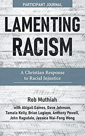 Lamenting Racism Participant Journal: A Christian Response to Racial Injustice