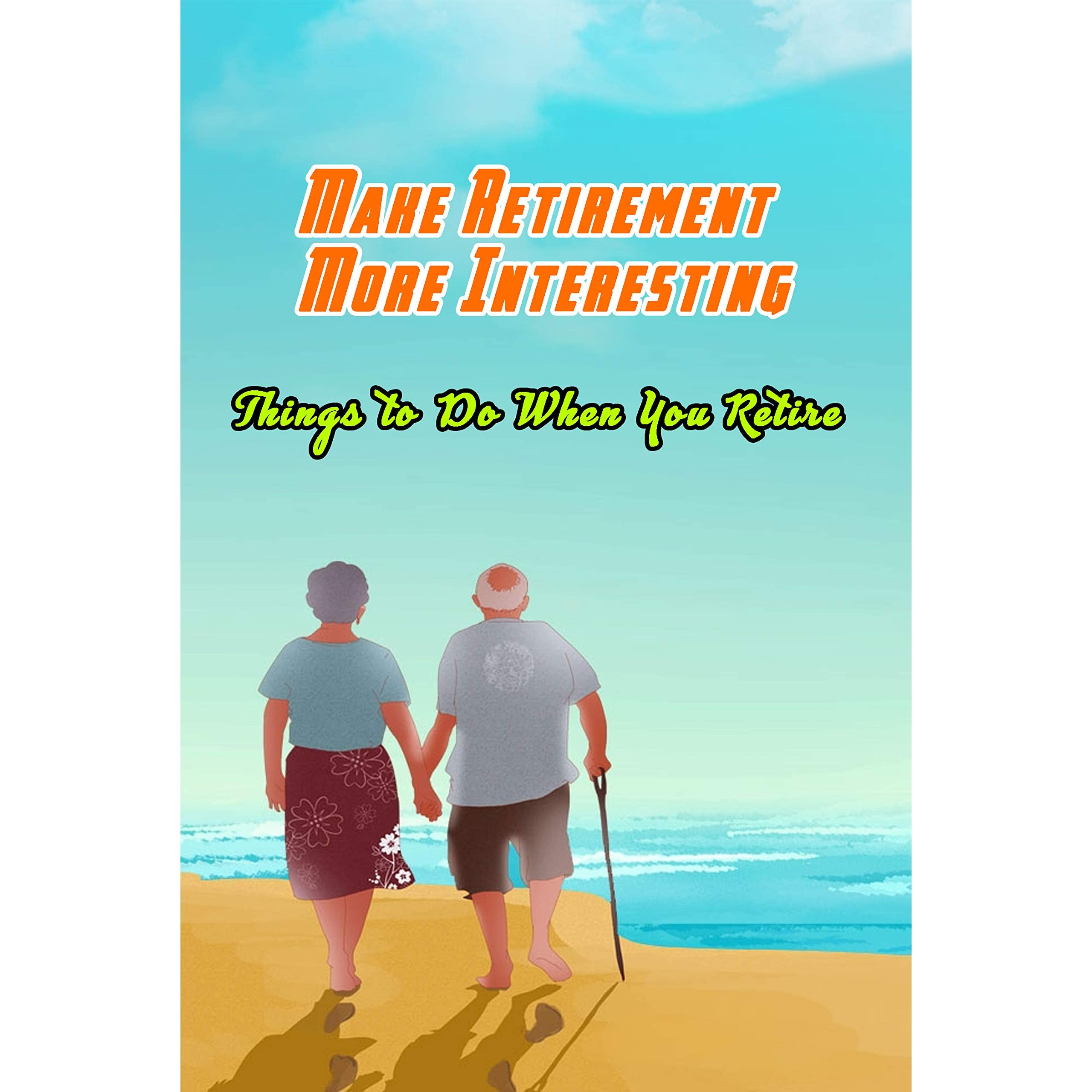 Make Retirement More Interesting Things to Do When You Retire ...