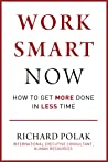 Work Smart Now: How to Jump-Start Productivity, Empower Employees, and Achieve More