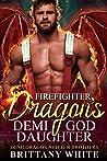 Firefighter Dragon's Demi-God Daughter (Irish Dragon Shifter Brothers, #8)