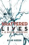 Shattered Lives.  A Jo Naylor Adventure.