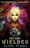 The Time Wielder (The Indomitable Ella Larisse, Book 1)