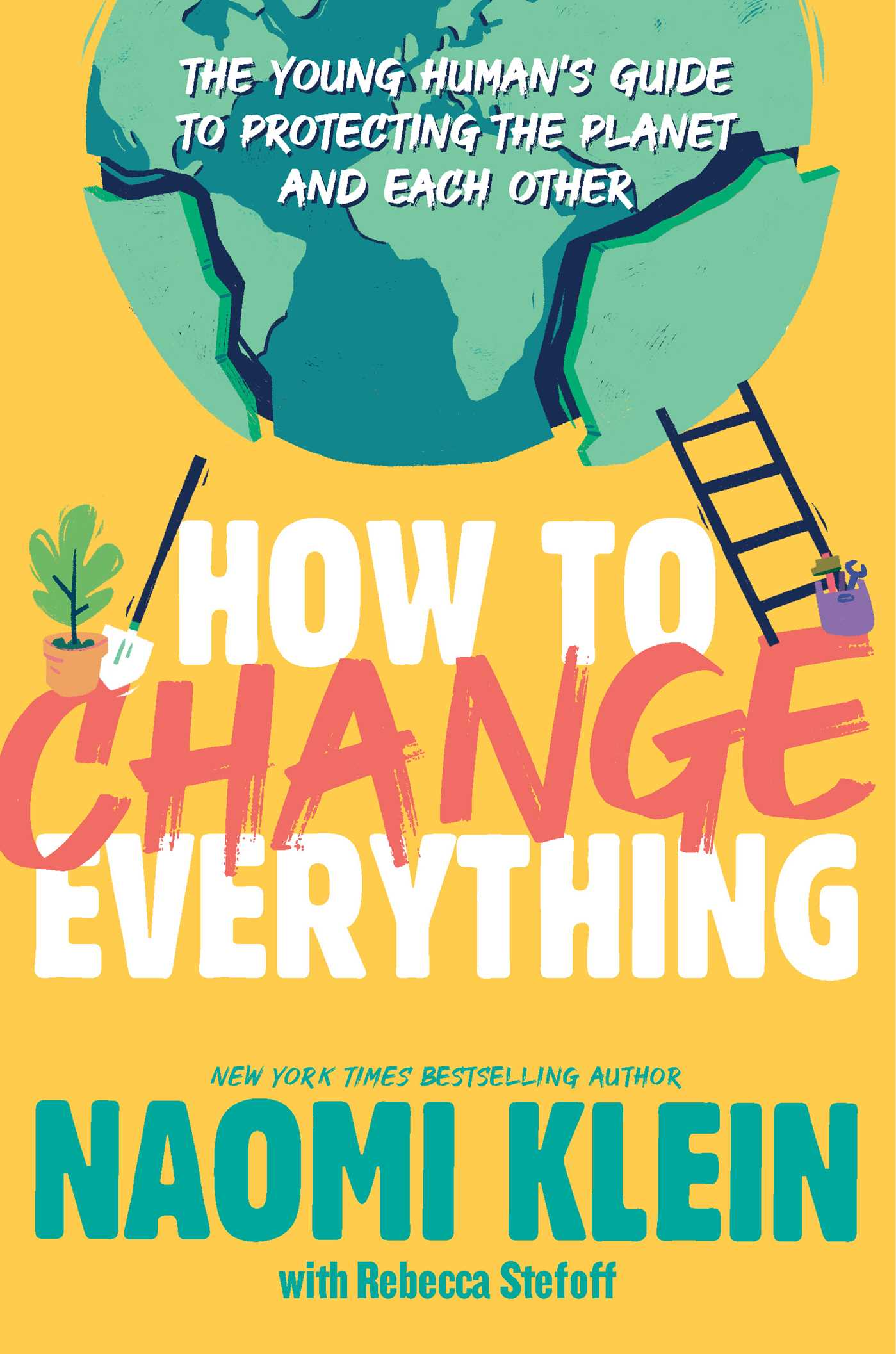 How to Change Everything: The Young Human's Guide to Protecting the Planet  and Each Other by Naomi Klein