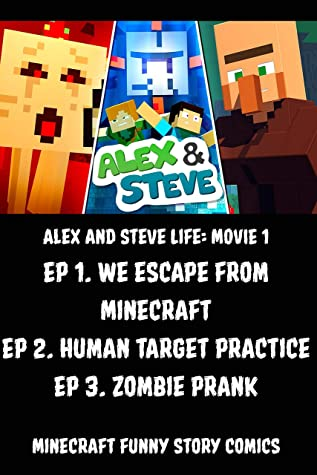 Alex and Steve Life MOVIE 1: Ep 1. We escape from Minecraft + Ep 2. Human target practice + Ep 3. Zombie prank: Minecraft funny story comics
