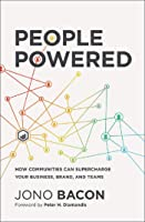People Powered : How Communities Can Supercharge Your Business, Brand, and Teams