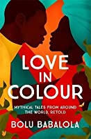 Love in Colour: Mythical Tales from Around the World, Retold
