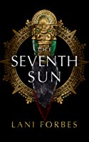 The Seventh Sun (The Age of the Seventh Sun Series, Book 1)