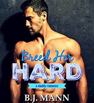 Breed Her Hard by B J Mann