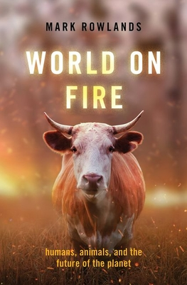 World on Fire: Humans, Animals, and the Future of the Planet
