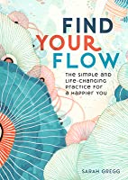 Find Your Flow: The Simple and Life-Changing Practice for a Happier You