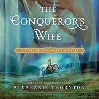 The Conqueror's Wife Lib/E: A Novel of Alexander the Great