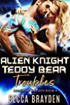 Alien Knight Teddy Bear Troubles (Lumerian Knights Book 4)