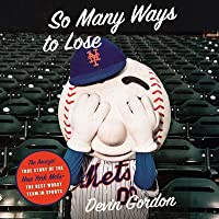 So Many Ways to Lose Lib/E: The Amazin' True Story of the New York Mets--The Best Worst Team in Sports
