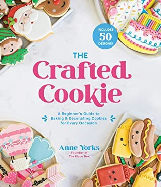 The Crafted Cookie: A Beginner's Guide to Baking  Decorating Cookies for Every Occasion