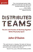 Distributed Teams: The Art and Practice of Working Together While Physically Apart