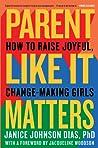 Parent Like It Matters: How to Raise Joyful, Change-Making Girls