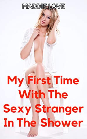 My First Time With The Sexy Stranger In The Shower (First Time Erotica Short)