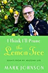 I Think I'll Prune the Lemon Tree by Mark      Johnson