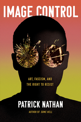 Image Control: Art, Fascism, and the Right to Resist