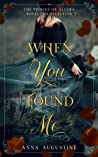 When You Found Me by Anna Augustine