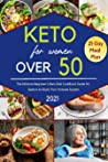 Keto for Women over 50 2021: The Ultimate Beginner's Keto Diet Cookbook Guide for Seniors to Boost Your Immune System with Easy to Make and Delicious Ketogenic Recipes.