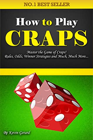 How to Play Craps: Master the Game of Craps. Rules, Odds, Winner Strategies and Much, Much More...…