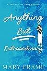 Anything But Extraordinary (Extraordinary, #1)