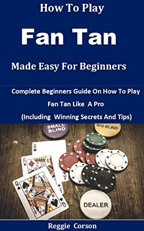 How To Play Fan Tan Made Easy For Beginners: Complete Beginners Guide On How To Play Fan Tan Like A Pro (Including Winning Secrets And Tips)