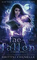 The Fae and The Fallen: Gifted Fae Academy - Book One