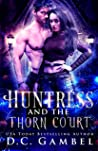 Huntress and the Thorn Court by D.C. Gambel