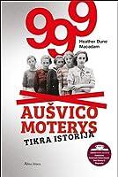 999 Aušvico moterys. Tikra istorija