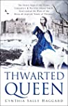 "Thwarted Queen: The Entire Saga, in Four Parts, about the Yorks, Lancasters, and Nevilles, Whose Family Feud inspired ""Game of Thrones."""