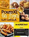 """PowerXL Air Fryer Grill Cookbook: 301 Delicious, Fast and Easy to Make Healthy Recipes in Your Air Fryer Oven for Beginners - Includes 50 Super Fast """"5 Minutes"""" Ideas"""