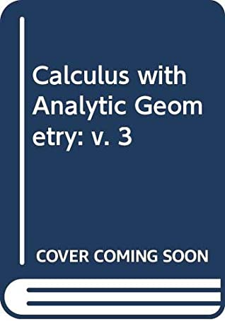 Calculus with Analytic Geometry: v. 3