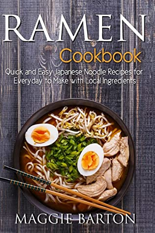 Ramen Cookbook: Quick and Easy Japanese Noodle Recipes for Everyday to Make with Local Ingredients