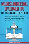 Wellness and Personal Development Tips For The Modern Entrepr... by Greg Reynoso